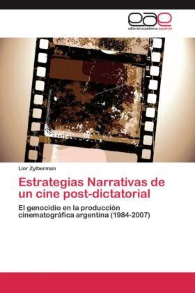 Estrategias Narrativas de un cine post-dictatorial - El genocidio en la producción cinematográfica argentina (1984-2007) - Zylberman, Lior