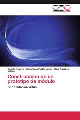 Construcción de un prototipo de módulo - de orientación virtual - Romero, Rodolfo / Puebla Lomas, Jaime Hugo / Ortega, Rosa Angelica