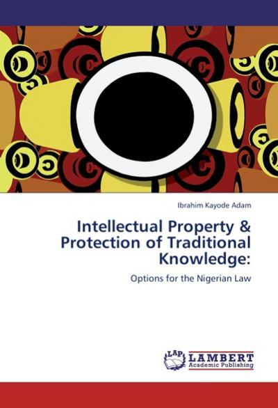 Intellectual Property & Protection of Traditional Knowledge - Ibrahim Kayode Adam