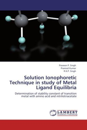 Solution Ionophoretic Technique in study of Metal Ligand Equilibria als Buch von Praveen P. Singh, Pramod Kumar, R. K. P. Singh - LAP Lambert Academic Publishing