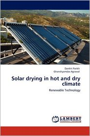 Solar drying in hot and dry climate - Darshit Parikh, Ghanshyamdas Agrawal