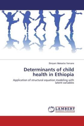 Determinants of child health in Ethiopia - Application of structural equation modeling with latent variables - Mekasha Yemane, Biniyam
