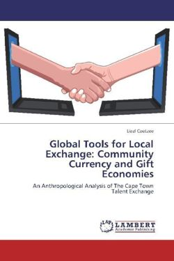 Global Tools for Local Exchange: Community Currency and Gift Economies: An Anthropological Analysis of The Cape Town Talent Exchange
