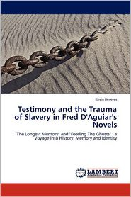 Testimony and the Trauma of Slavery in Fred D'Aguiar's Novels