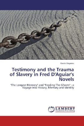 Testimony and the Trauma of Slavery in Fred D'Aguiar's Novels -