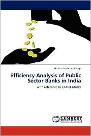 Efficiency Analysis of Public Sector Banks in India - Shradha Malhotra Banga