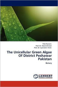The Unicellular Green Algae Of District Peshawar Pakistan - Fida Hussain