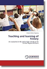 Teaching and learning of history: An evaluation in the senior high schools in the Central Region of Ghana