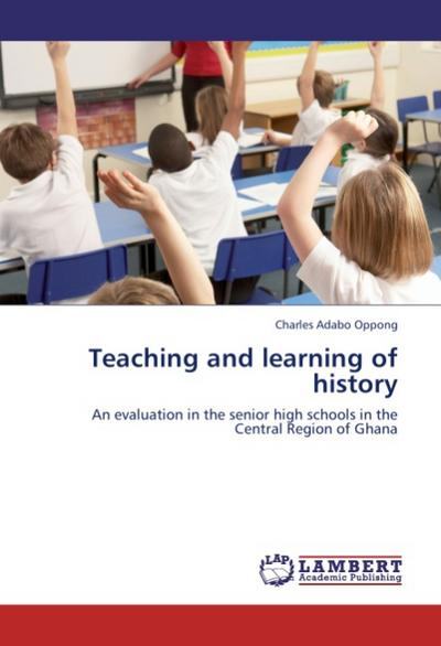 Teaching and learning of history - Charles Adabo Oppong