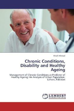 Chronic Conditions, Disability and Healthy Ageing: Management of Chronic Conditions as Predictor of Healthy Ageing: An Analysis of Urban Population, Lahore, Pakistan