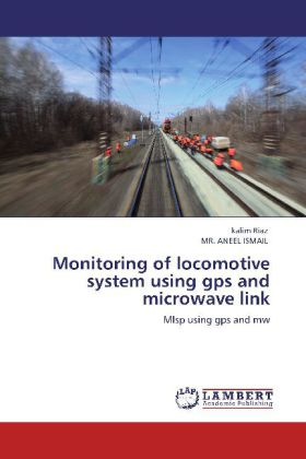 Monitoring of locomotive system using gps and microwave link als Buch von kalim Riaz, MR. ANEEL ISMAIL - kalim Riaz, MR. ANEEL ISMAIL