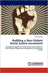 Building a Non-Violent Social Justice movement - John Lopeyok