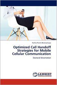 Optimized Call Handoff Strategies For Mobile Cellular Communication - Partha Pratim Bhattacharya