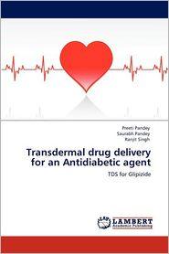 Transdermal Drug Delivery for an Antidiabetic Agent - Preeti Pandey, Ranjit Singh, Saurabh Pandey