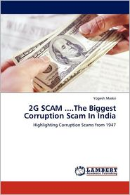 2g Scam ....the Biggest Corruption Scam in India - Yogesh Maske