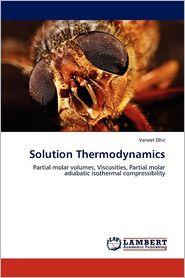 Solution Thermodynamics - Vaneet Dhir