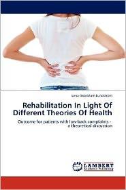 Rehabilitation in Light of Different Theories of Health - Lena Gr Nblom Lundstr M., Lena Gronblom Lundstrom
