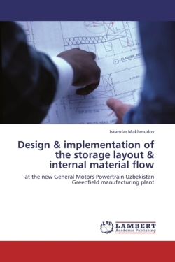 Design & implementation of the storage layout & internal material flow: at the new General Motors Powertrain Uzbekistan Greenfield manufacturing plant