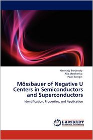 Mossbauer of Negative U Centers in Semiconductors and Superconductors - Gennady Bordovsky, Alla Marchenko, Pavel Seregin