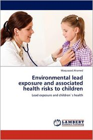 Environmental Lead Exposure and Associated Health Risks to Children