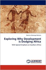 Exploring Why Development is Dodging Africa - Dominic Mulenga Mukuka