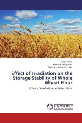 Effect of Irradiation on the Storage Stability of Whole Wheat Flour - Effect of Irradiation on Wheat Flour - Alam, Farah / Butt, Masood Sadiq / Suleria, Hafiz Ansar Rasul