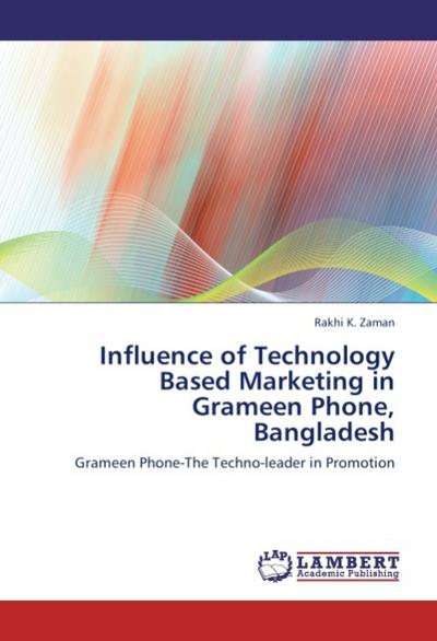 Influence of Technology Based Marketing in Grameen Phone, Bangladesh - Rakhi K. Zaman