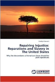 Repairing Injustice: Reparations and Slavery in The United States - Carolyn Council