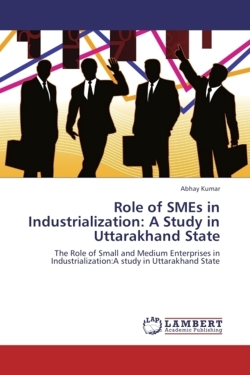 Role of SMEs in Industrialization: A Study in Uttarakhand State