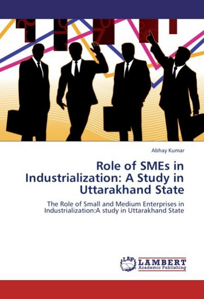 Role of SMEs in Industrialization: A Study in Uttarakhand State - Abhay Kumar