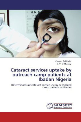Cataract services uptake by outreach camp patients at Ibadan Nigeria - Determinants of cataract service use by subsidized camp patients at ibadan - Bekibele, Charles / Murthy, G. V. S.