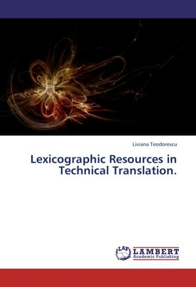 Lexicographic Resources in Technical Translation. - Liviana Teodorescu