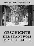 Ferdinand, Gregorovius: Geschichte der Stadt Rom im Mittelalter