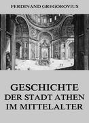 Ferdinand, Gregorovius: Geschichte der Stadt Athen im Mittelalter