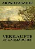 Verkaufte Ungarmädchen - Armin Schwarz, Arpad Pasztor