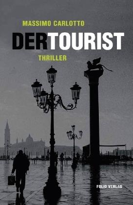 Der Tourist (Originaltitel: Il turista) - Carlotto, Massimo / Lustig, Monika (Üb.) / Hornung, Catherine (Üb.)
