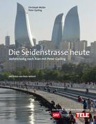 Christoph Müller;Peter Gysling: Die Seidenstrasse heute