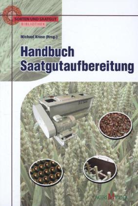 Sorten und Saatgut Bibliothek: Handbuch Saatgutaufbereitung - Kruse, Michael (Hrsg.)