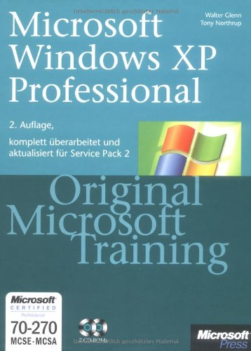 Microsoft Windows XP Professional - Original Microsoft Training: MCSE/MCSA Examen 70-270 für Service Pack 2: Praktisches Selbststudium - Glenn, Wallter und Tony Northrup