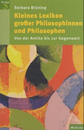 Kleines Lexikon großer Philosophinnen und Philosophen. Von der Antike bis zur Gegenwart - Brüning, Barbara