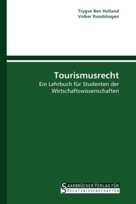 Tourismusrecht - Ein Lehrbuch für Studenten der Wirtschaftswissenschaften - Holland, Trygve Ben / Rundshagen, Volker