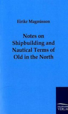 Notes on Shipbuilding and Nautical Terms of Old in the North - Magnússon, Eiríkr