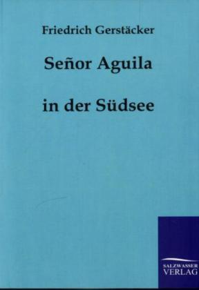 Señor Aguila in der Südsee - Gerstäcker, Friedrich