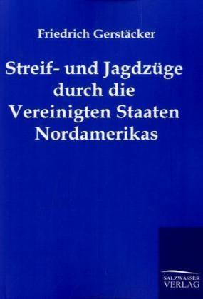 Streif- und Jagdzüge durch die Vereinigten Staaten Nordamerikas - Gerstäcker, Friedrich