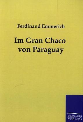 Im Gran Chaco von Paraguay - Emmerich, Ferdinand