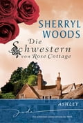 Die Schwestern von Rose Cottage: Ashley - Sherryl Woods