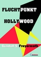 Fluchtpunkt Hollywood - Gundolf S. Freyermuth