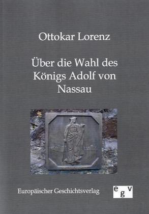 Über die Wahl des Königs Adolf von Nassau - Lorenz, Ottokar