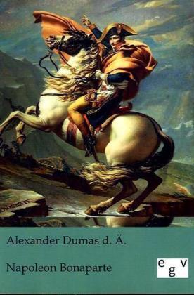 Napoleon Bonaparte - Dumas, Alexandre, d. Ält. / Elsner, Heinrich (Üb.)