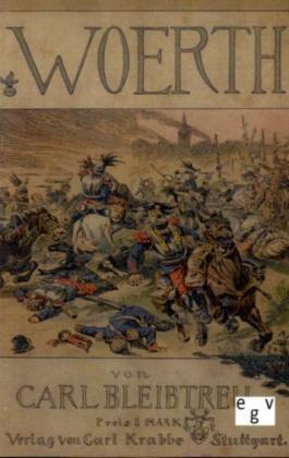 Deutsch-FranzÃsischer Krieg von 1870/71: Woerth - Die Schlacht vom 6. August 1870 - Bleibtreu, Carl